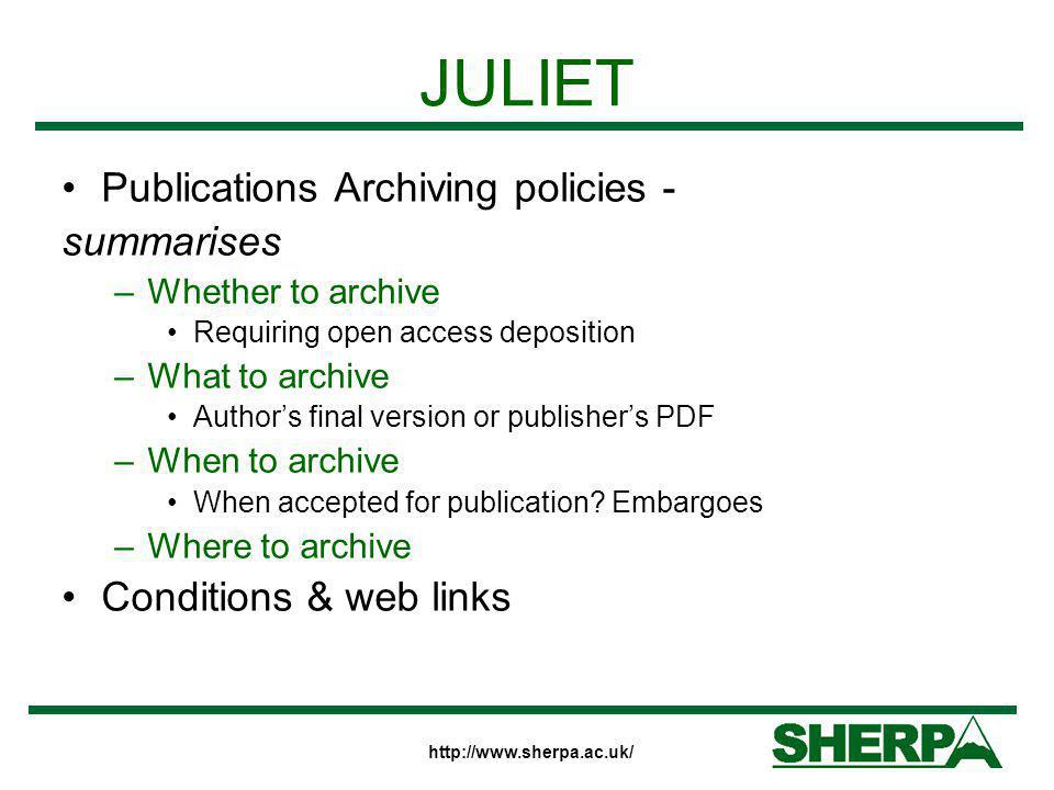 http://www.sherpa.ac.uk/ JULIET Publications Archiving policies - summarises –Whether to archive Requiring open access deposition –What to archive Aut