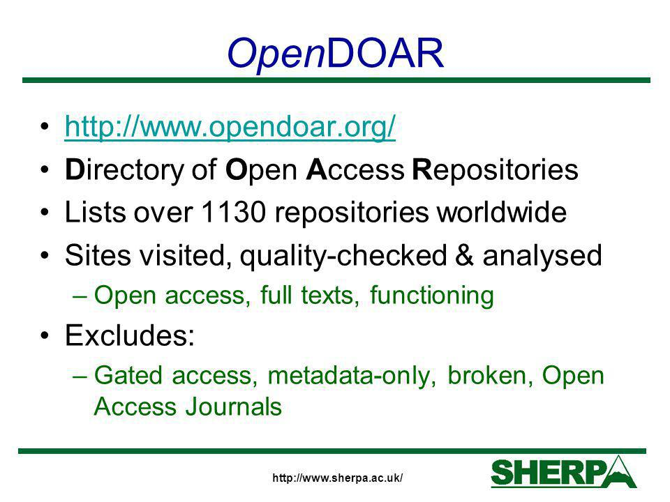 http://www.sherpa.ac.uk/ OpenDOAR http://www.opendoar.org/ Directory of Open Access Repositories Lists over 1130 repositories worldwide Sites visited,