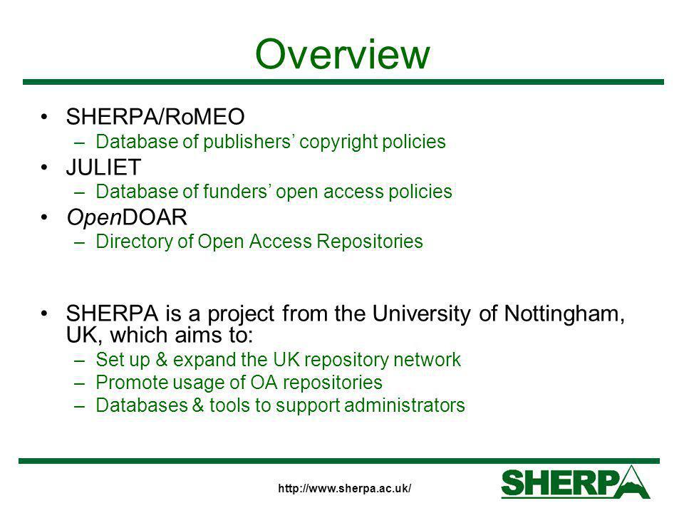 http://www.sherpa.ac.uk/ Overview SHERPA/RoMEO –Database of publishers' copyright policies JULIET –Database of funders' open access policies OpenDOAR