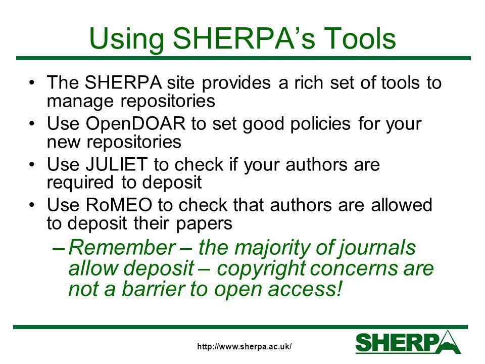 Using SHERPA's Tools The SHERPA site provides a rich set of tools to manage repositories Use OpenDOAR to set good policies for your new repositories U