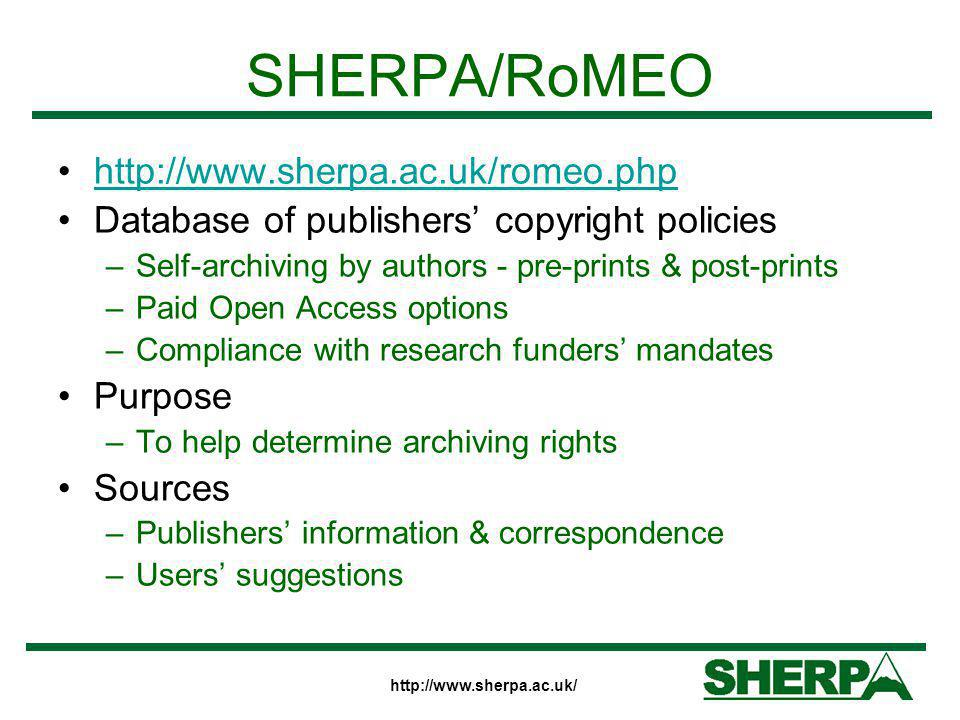 http://www.sherpa.ac.uk/ SHERPA/RoMEO http://www.sherpa.ac.uk/romeo.php Database of publishers' copyright policies –Self-archiving by authors - pre-pr