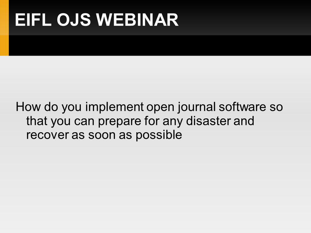 EIFL OJS WEBINAR How do you implement open journal software so that you can create backups at various locations