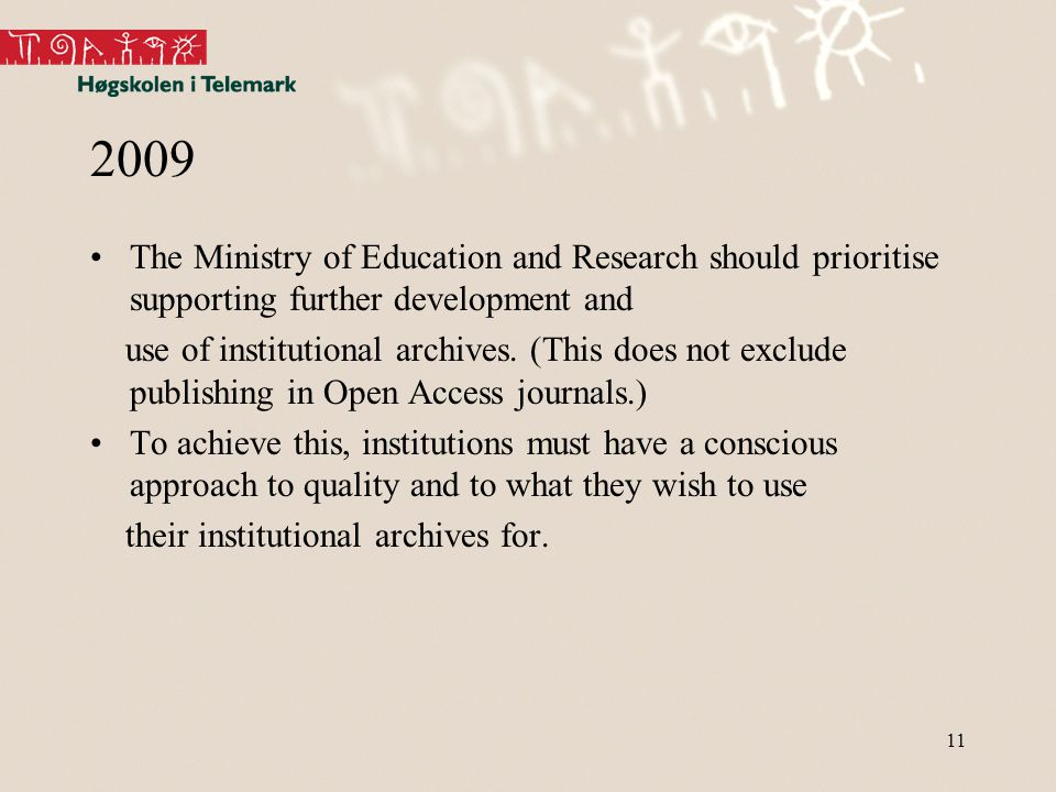 11 2009 The Ministry of Education and Research should prioritise supporting further development and use of institutional archives.