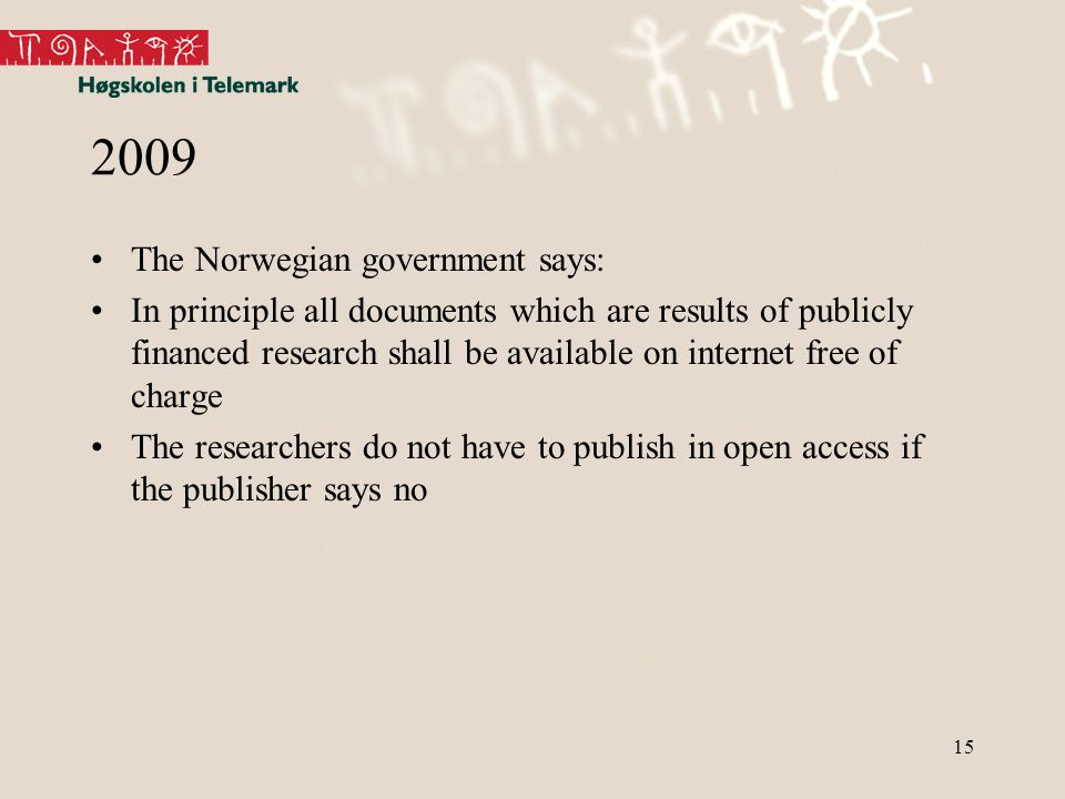 15 2009 The Norwegian government says: In principle all documents which are results of publicly financed research shall be available on internet free of charge The researchers do not have to publish in open access if the publisher says no