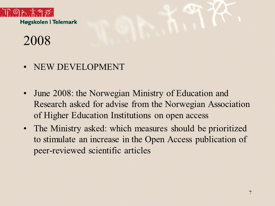 7 2008 NEW DEVELOPMENT June 2008: the Norwegian Ministry of Education and Research asked for advise from the Norwegian Association of Higher Education Institutions on open access The Ministry asked: which measures should be prioritized to stimulate an increase in the Open Access publication of peer-reviewed scientific articles