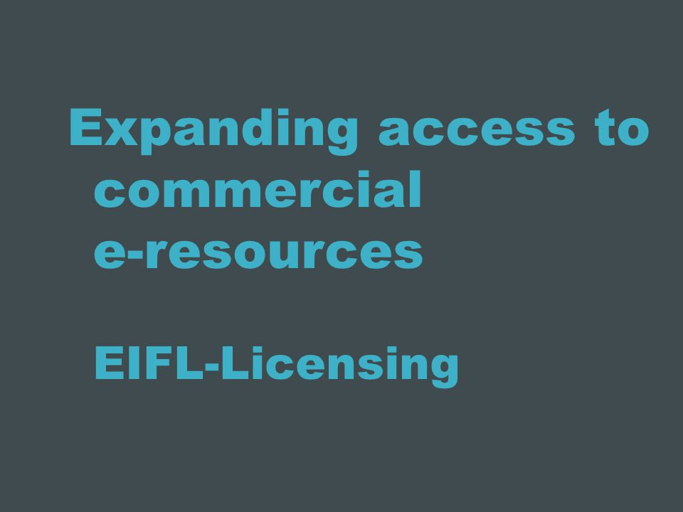 Expanding access to commercial e-resources EIFL-Licensing