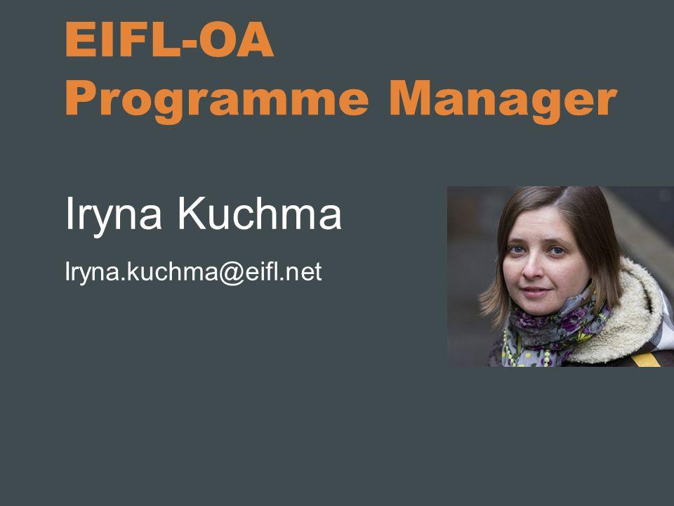 EIFL-OA Programme Manager Iryna Kuchma Iryna.kuchma@eifl.net