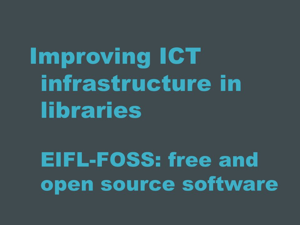 Improving ICT infrastructure in libraries EIFL-FOSS: free and open source software