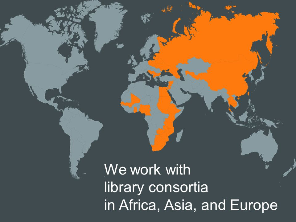 We work with library consortia in Africa, Asia, and Europe