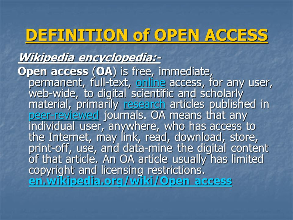 DEFINITION of OPEN ACCESS Wikipedia encyclopedia:- Open access (OA) is free, immediate, permanent, full-text, online access, for any user, web-wide, t