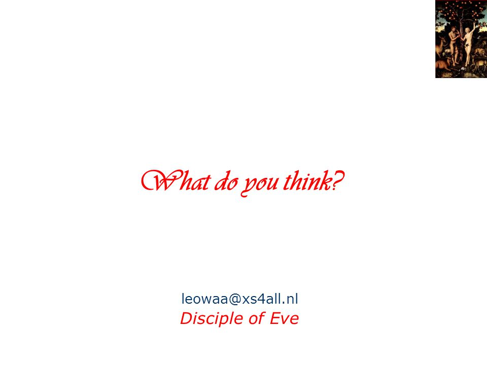 What do you think? leowaa@xs4all.nl Disciple of Eve