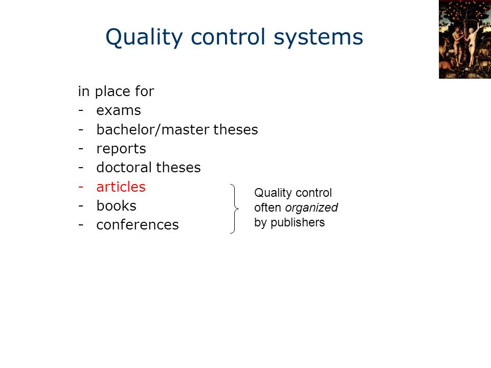 in place for -exams -bachelor/master theses -reports -doctoral theses -articles -books -conferences Quality control often organized by publishers Quality control systems