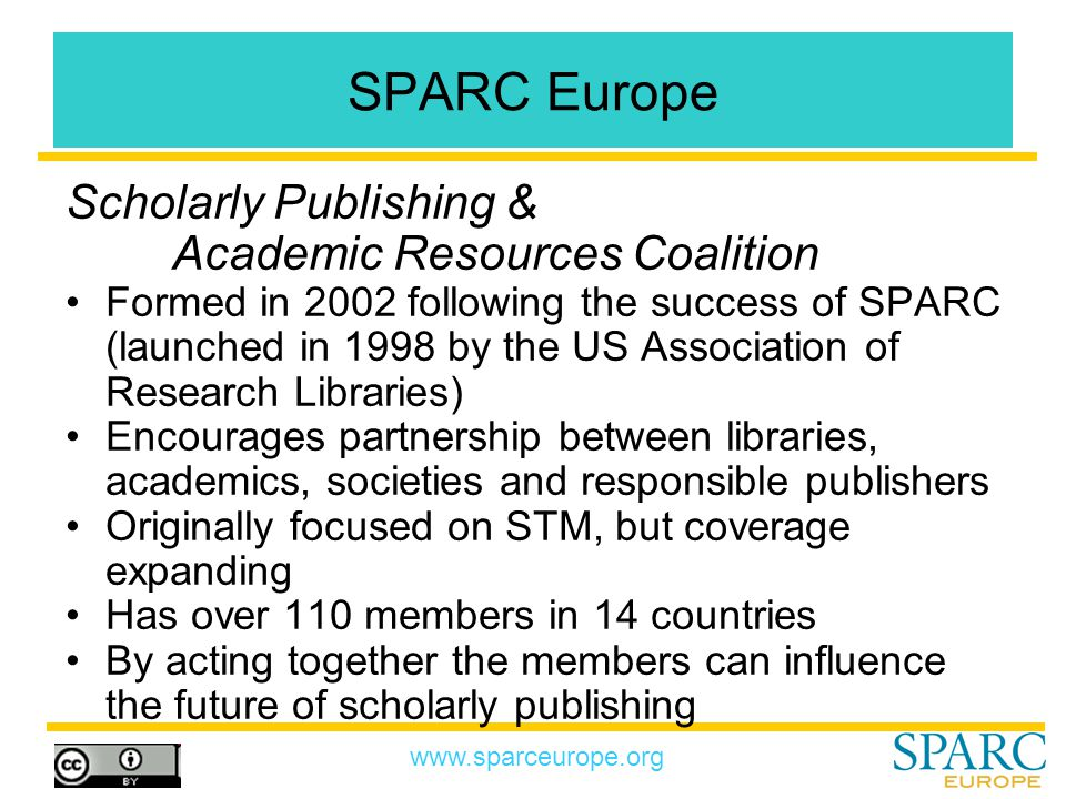 www.sparceurope.org Open Access – Appealing to All the Major Stakeholders To the funders of researcher – both as a public service and as an increased return on their investment in research To the authors – as it gives wider dissemination and impact To readers – as it gives them access to all primary literature, making the most important 'research tool' more powerful To editors and reviewers – as they feel their work is more valued