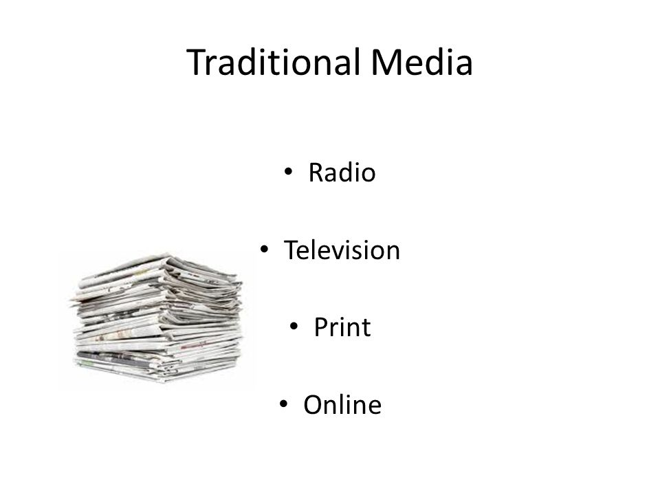 Traditional Media Radio Television Print Online