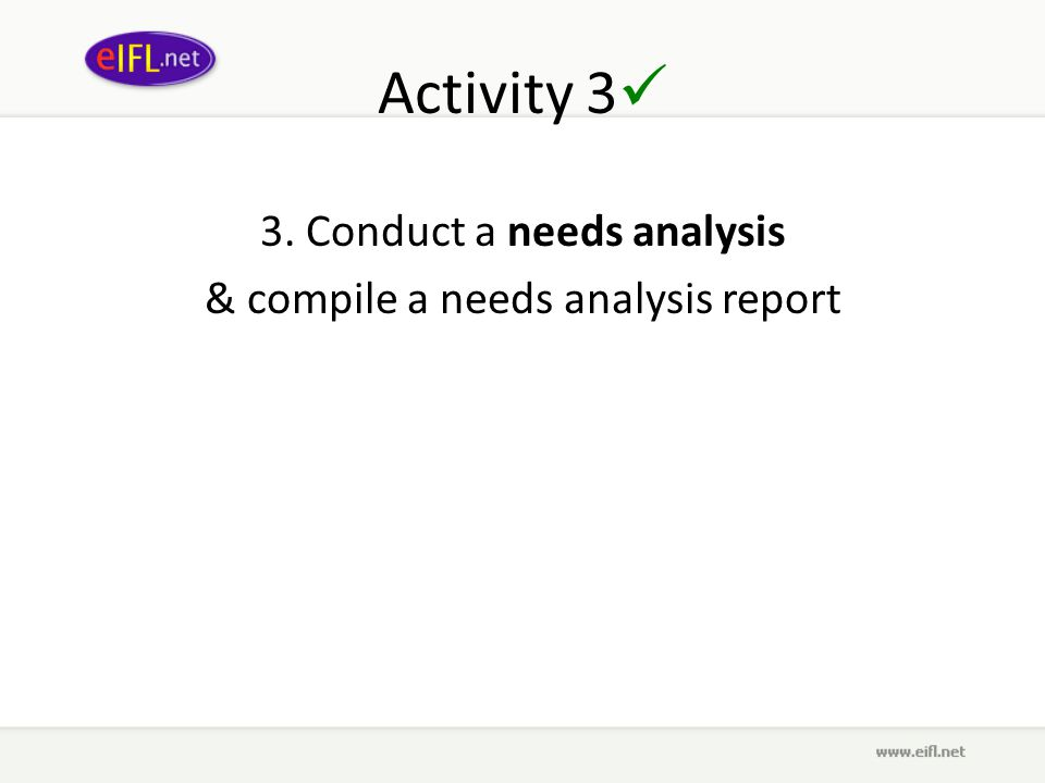 Activity 3 3. Conduct a needs analysis & compile a needs analysis report