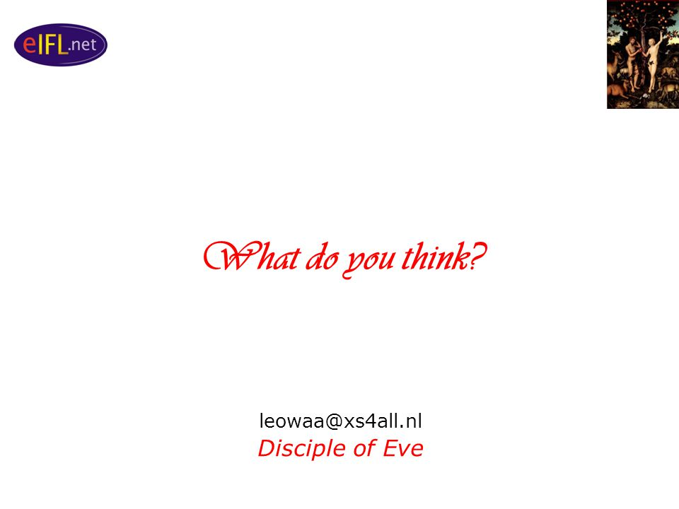 What do you think leowaa@xs4all.nl Disciple of Eve