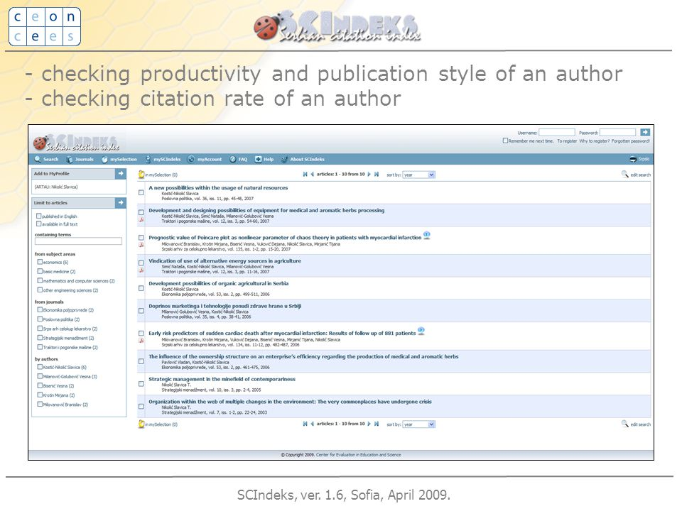 SCIndeks, ver. 1.6, Sofia, April 2009. - checking productivity and publication style of an author - checking citation rate of an author