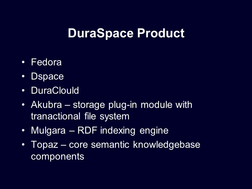 Solution Communities Community group that creates and maintains the vision for solution bundle in an area Gathers resources to create software for solution Coordinates development with DuraSpace technical staff Smaller group that gets things done will emerge