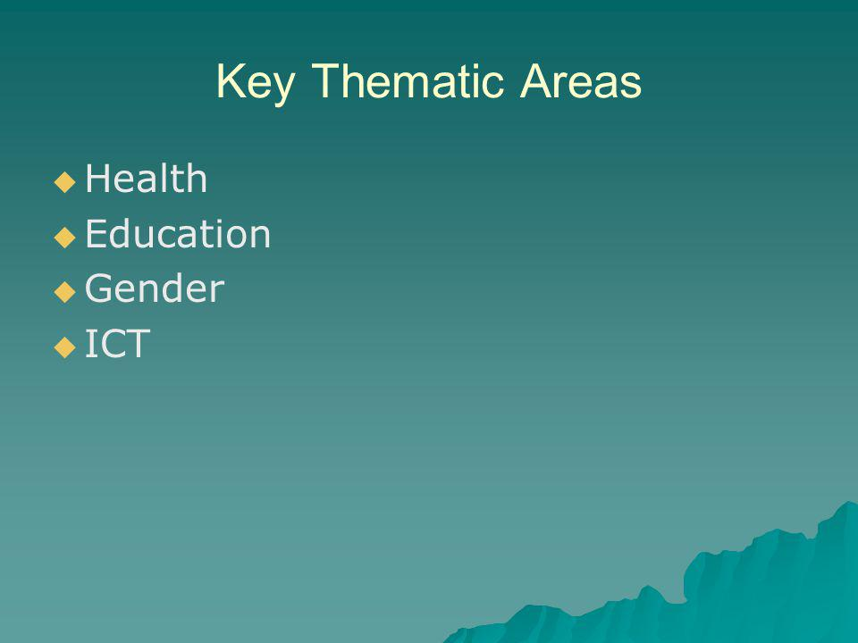Key Thematic Areas   Health   Education   Gender   ICT