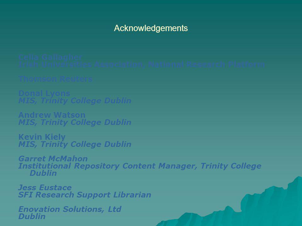 Acknowledgements Celia Gallagher Irish Universities Association, National Research Platform Thomson Reuters Donal Lyons MIS, Trinity College Dublin An
