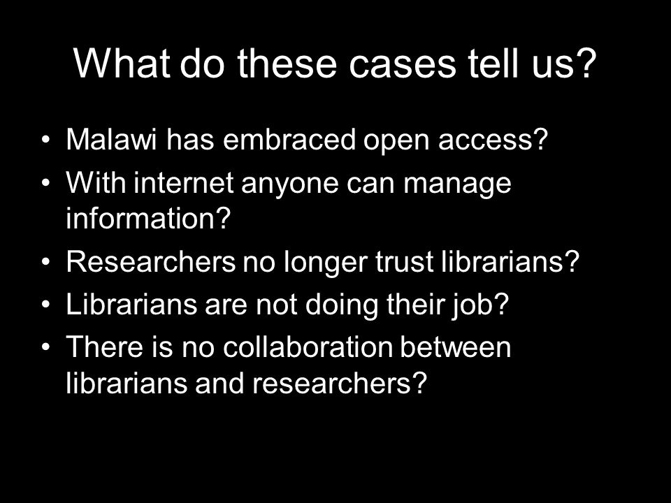 What do these cases tell us. Malawi has embraced open access.