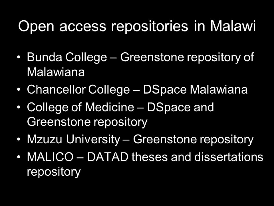 Open access repositories in Malawi Bunda College – Greenstone repository of Malawiana Chancellor College – DSpace Malawiana College of Medicine – DSpace and Greenstone repository Mzuzu University – Greenstone repository MALICO – DATAD theses and dissertations repository