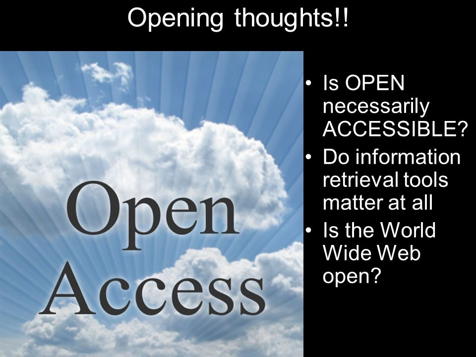 Opening thoughts!. Is OPEN necessarily ACCESSIBLE.