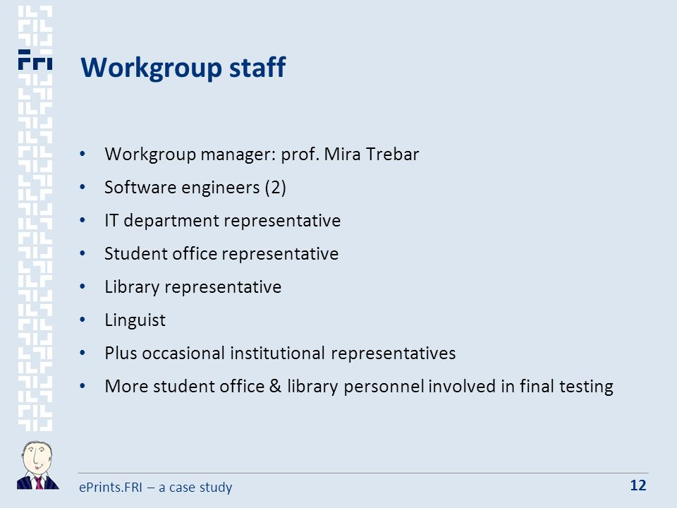 ePrints.FRI – a case study 12 Workgroup staff Workgroup manager: prof.