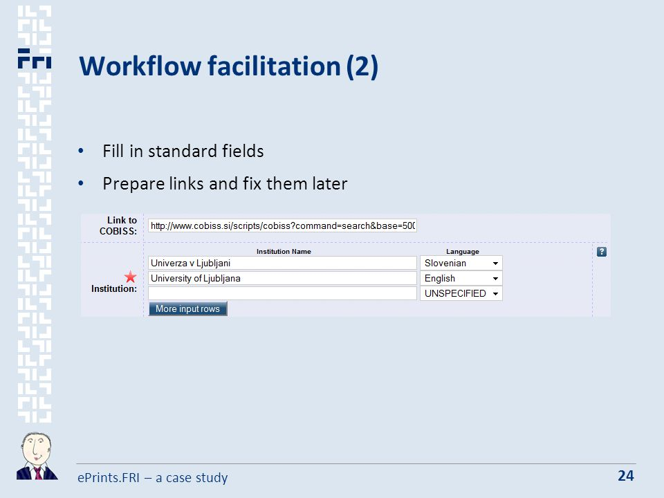 ePrints.FRI – a case study 24 Workflow facilitation (2) Fill in standard fields Prepare links and fix them later