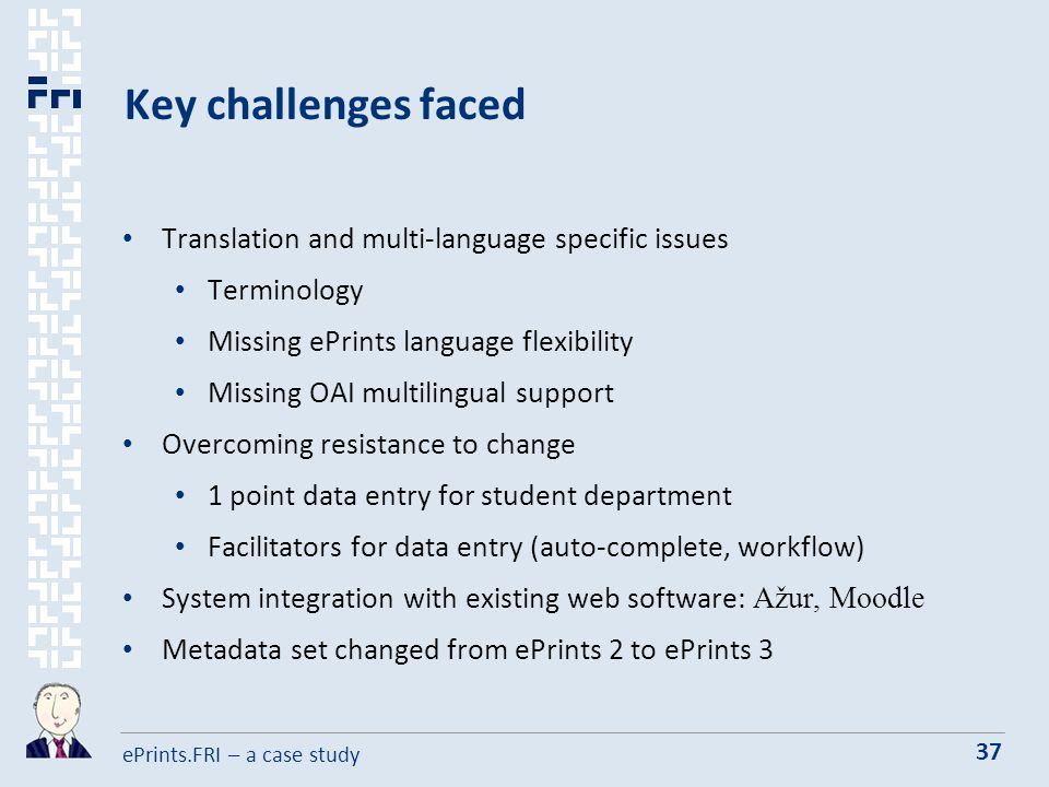 ePrints.FRI – a case study 37 Key challenges faced Translation and multi-language specific issues Terminology Missing ePrints language flexibility Missing OAI multilingual support Overcoming resistance to change 1 point data entry for student department Facilitators for data entry (auto-complete, workflow) System integration with existing web software: Ažur, Moodle Metadata set changed from ePrints 2 to ePrints 3