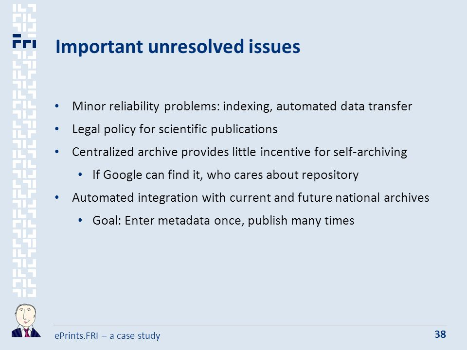 ePrints.FRI – a case study 38 Important unresolved issues Minor reliability problems: indexing, automated data transfer Legal policy for scientific publications Centralized archive provides little incentive for self-archiving If Google can find it, who cares about repository Automated integration with current and future national archives Goal: Enter metadata once, publish many times