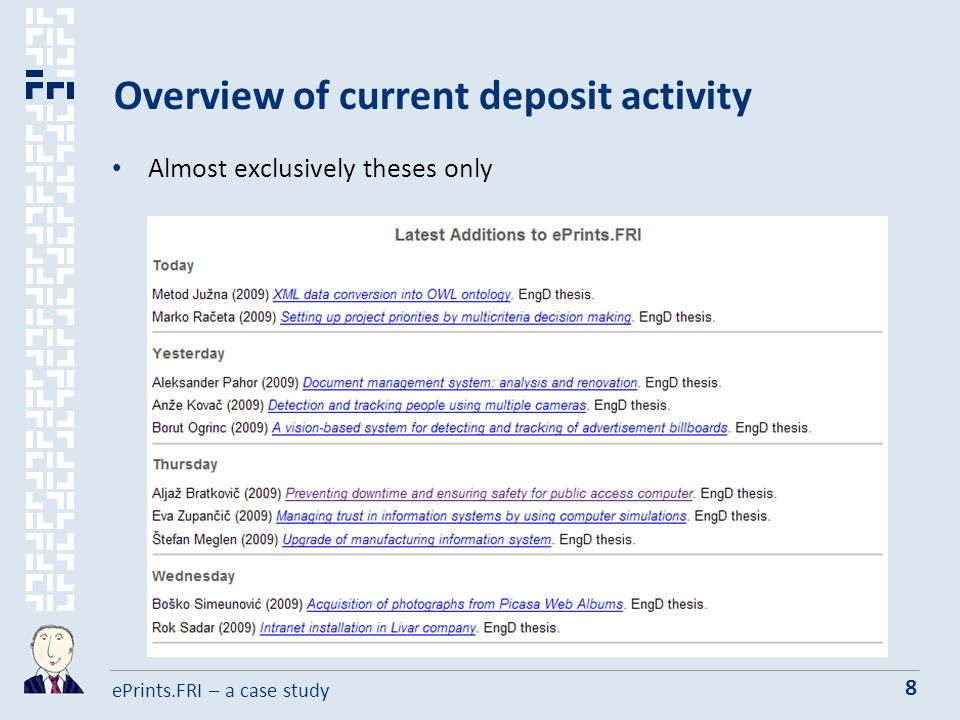 ePrints.FRI – a case study 8 Overview of current deposit activity Almost exclusively theses only