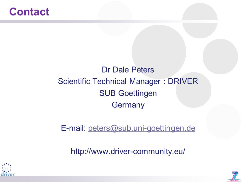 Contact Dr Dale Peters Scientific Technical Manager : DRIVER SUB Goettingen Germany E-mail: peters@sub.uni-goettingen.depeters@sub.uni-goettingen.de http://www.driver-community.eu/