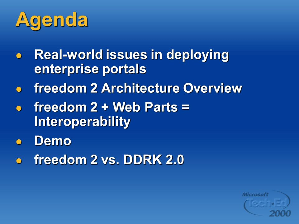 Agenda Real-world issues in deploying enterprise portals Real-world issues in deploying enterprise portals freedom 2 Architecture Overview freedom 2 Architecture Overview freedom 2 + Web Parts = Interoperability freedom 2 + Web Parts = Interoperability Demo Demo freedom 2 vs.