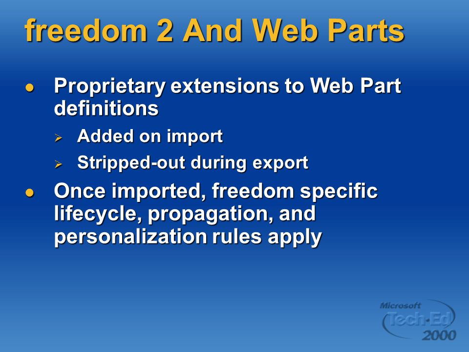 freedom 2 And Web Parts Proprietary extensions to Web Part definitions Proprietary extensions to Web Part definitions  Added on import  Stripped-out during export Once imported, freedom specific lifecycle, propagation, and personalization rules apply Once imported, freedom specific lifecycle, propagation, and personalization rules apply