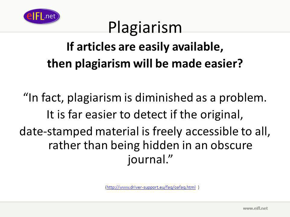 Plagiarism If articles are easily available, then plagiarism will be made easier.