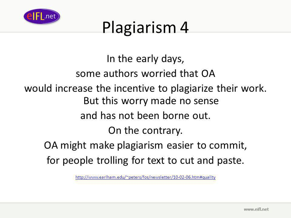 Plagiarism 4 In the early days, some authors worried that OA would increase the incentive to plagiarize their work.