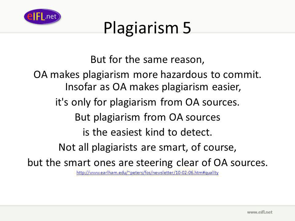 Plagiarism 5 But for the same reason, OA makes plagiarism more hazardous to commit.