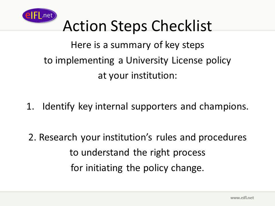 Action Steps Checklist Here is a summary of key steps to implementing a University License policy at your institution: 1.Identify key internal supporters and champions.