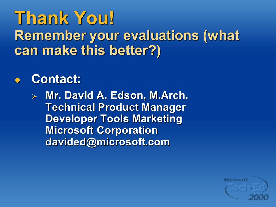 Thank You. Remember your evaluations (what can make this better ) Contact: Contact:  Mr.