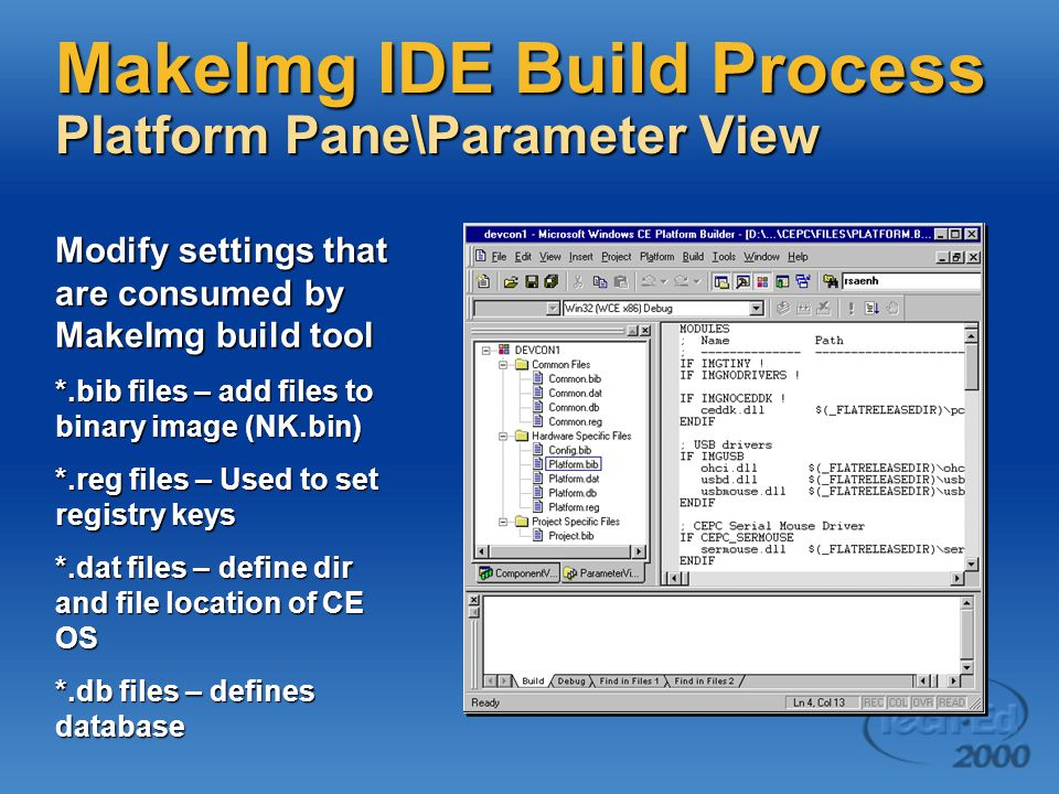 MakeImg IDE Build Process Platform Pane\Parameter View Modify settings that are consumed by MakeImg build tool *.bib files – add files to binary image