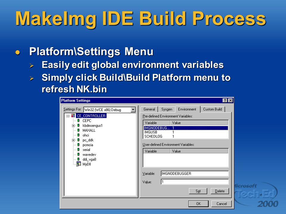MakeImg IDE Build Process Platform\Settings Menu Platform\Settings Menu  Easily edit global environment variables  Simply click Build\Build Platform