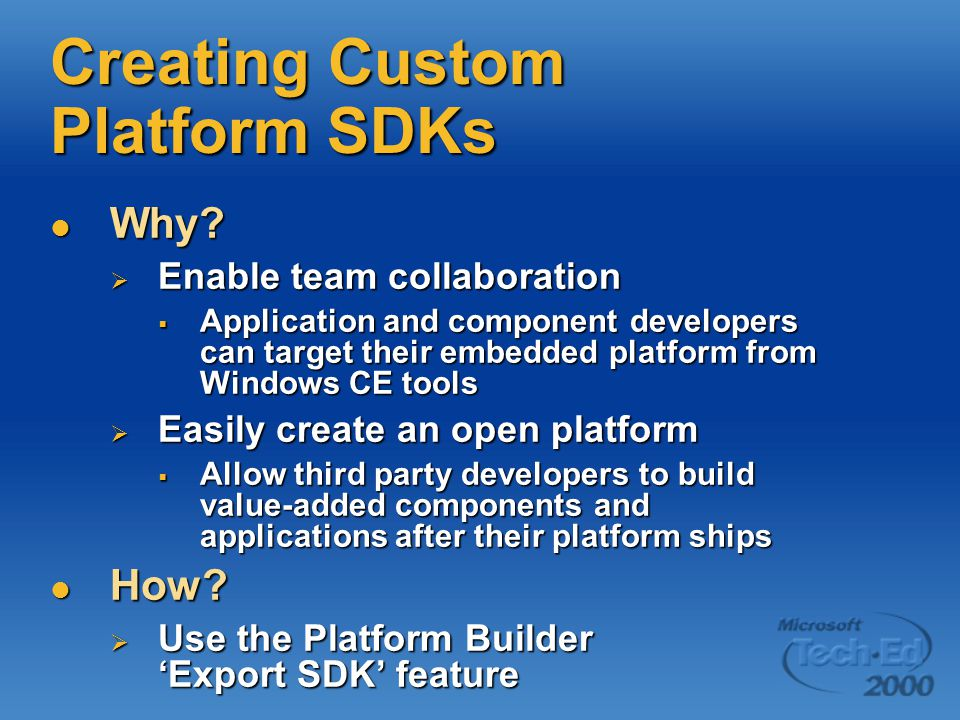 Creating Custom Platform SDKs Why? Why?  Enable team collaboration  Application and component developers can target their embedded platform from Win