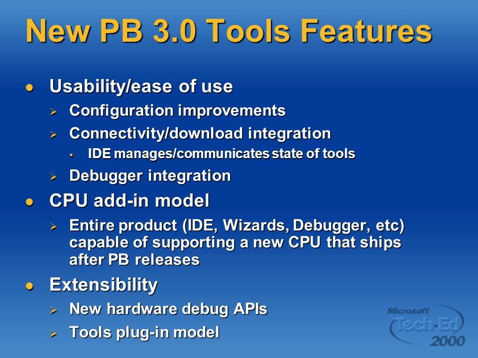 New PB 3.0 Tools Features Usability/ease of use Usability/ease of use  Configuration improvements  Connectivity/download integration  IDE manages/c