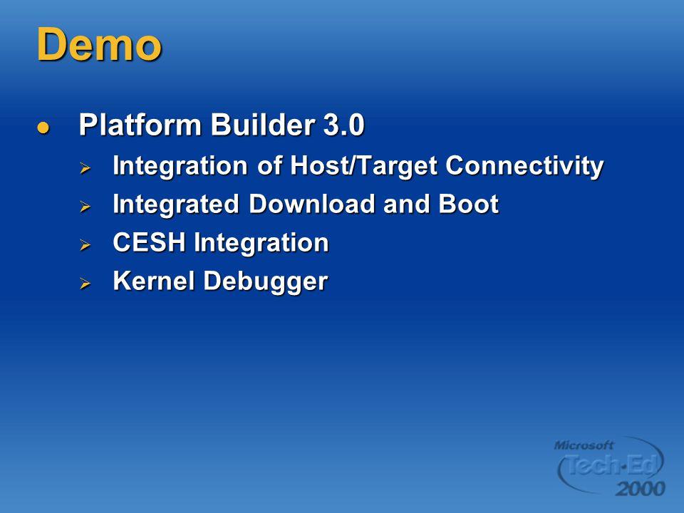 Demo Platform Builder 3.0 Platform Builder 3.0  Integration of Host/Target Connectivity  Integrated Download and Boot  CESH Integration  Kernel De