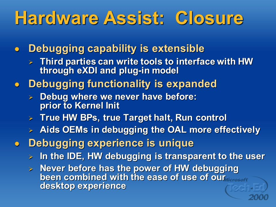 Hardware Assist: Closure Debugging capability is extensible Debugging capability is extensible  Third parties can write tools to interface with HW th