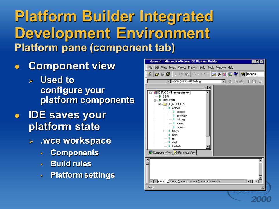 Platform Builder Integrated Development Environment Platform pane (component tab) Component view Component view  Used to configure your platform comp