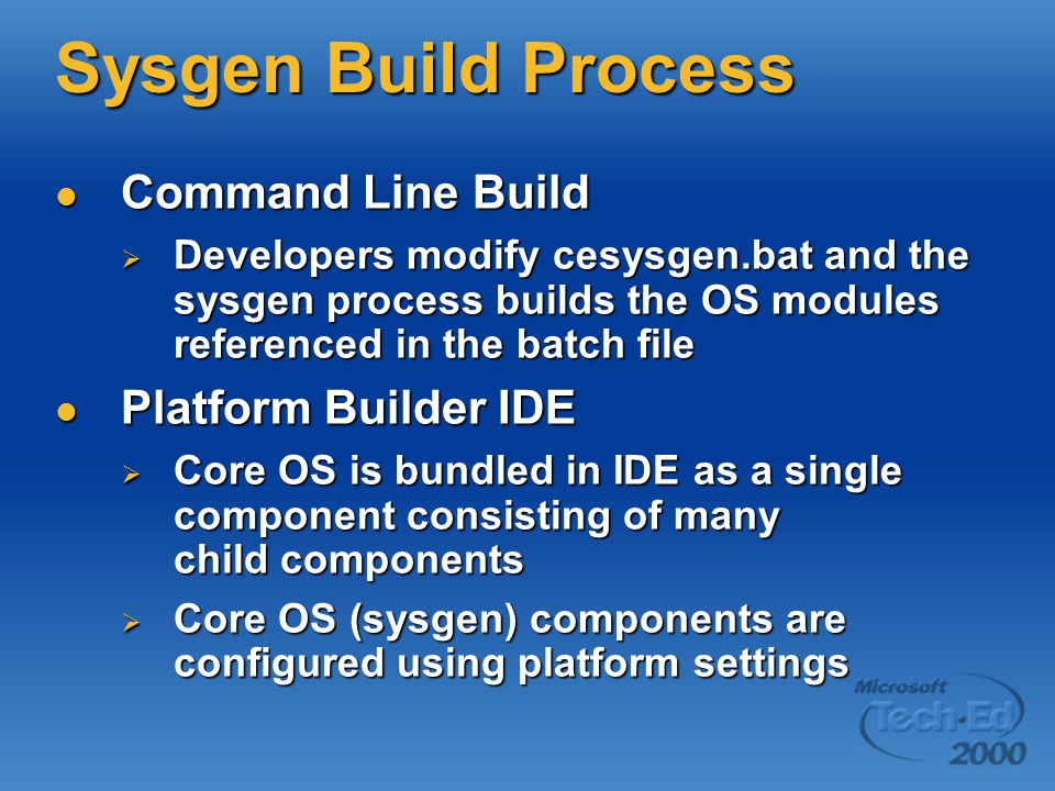 Sysgen Build Process Command Line Build Command Line Build  Developers modify cesysgen.bat and the sysgen process builds the OS modules referenced in