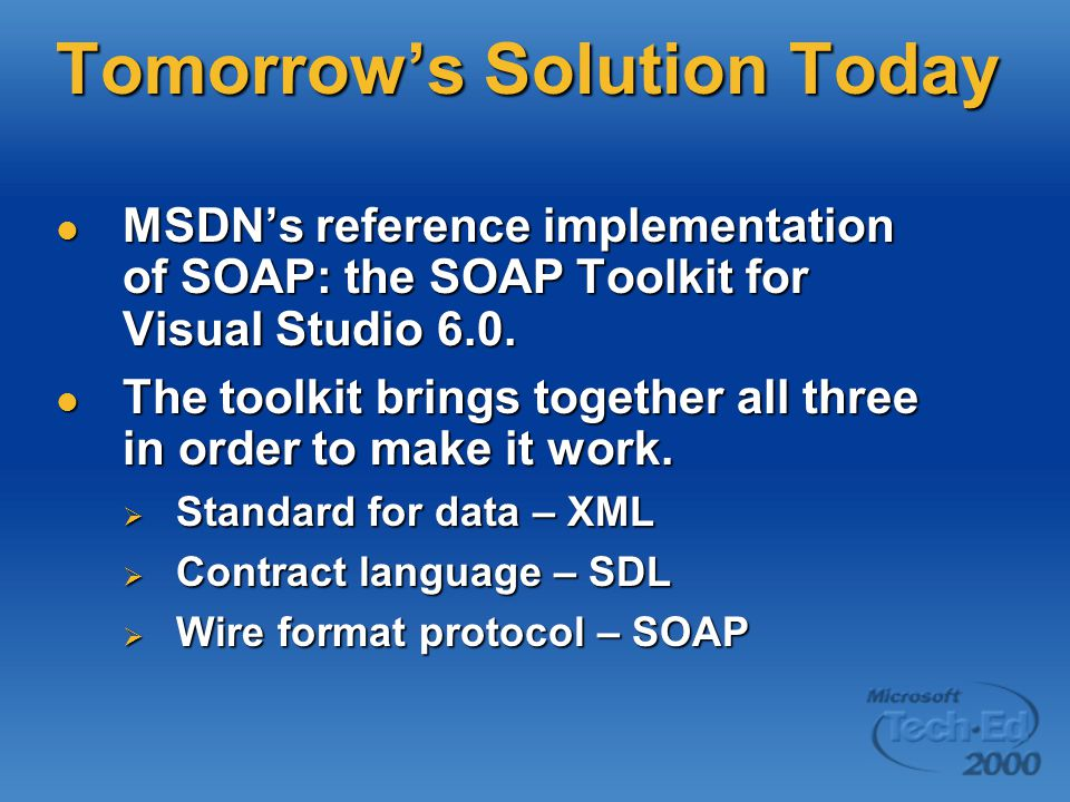Tomorrow's Solution Today MSDN's reference implementation of SOAP: the SOAP Toolkit for Visual Studio 6.0.