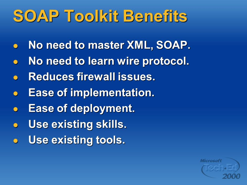 SOAP Toolkit Benefits No need to master XML, SOAP.